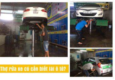Mở Tiệm Rửa Xe Có Cần Thợ Phải Biết Lái Ô Tô Không?